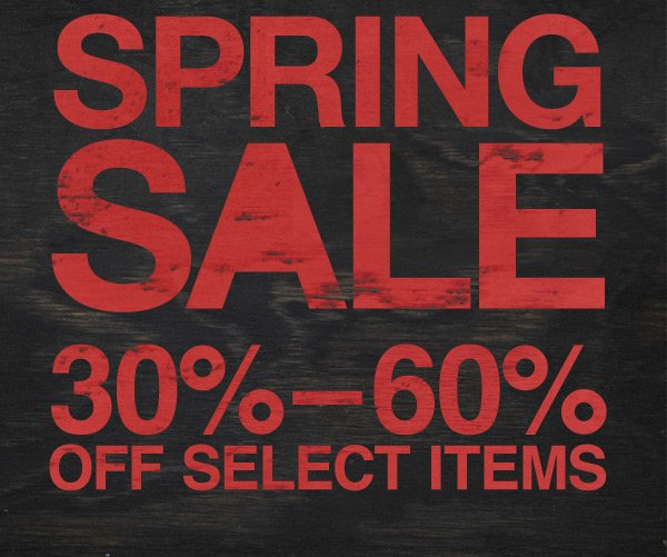 SPRING SALE | 30% - 60% OFF SELECT ITEMS