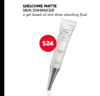 Welcome Matte Skin Enhancer: a gel-based oil and shine absorbing fluid. Price: $24.00