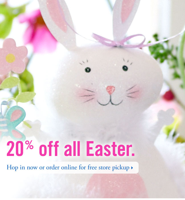 20% off all Easter. Hop in now or order online for free store pickup