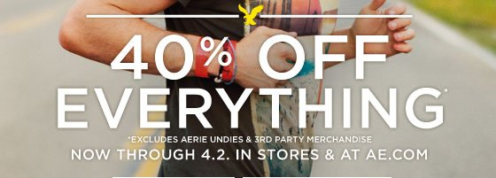 40% Off Everything* | *Excludes Aerie Undies & 3rd Party Merchandise | Now Through 4.2 In Stores & At AE.com