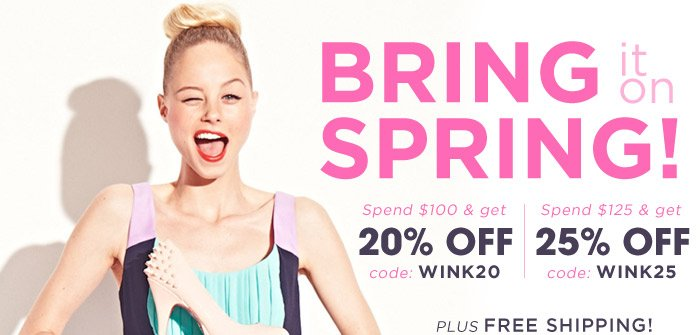 Bring it on, Spring! Up to 25% Off plus Free Shipping