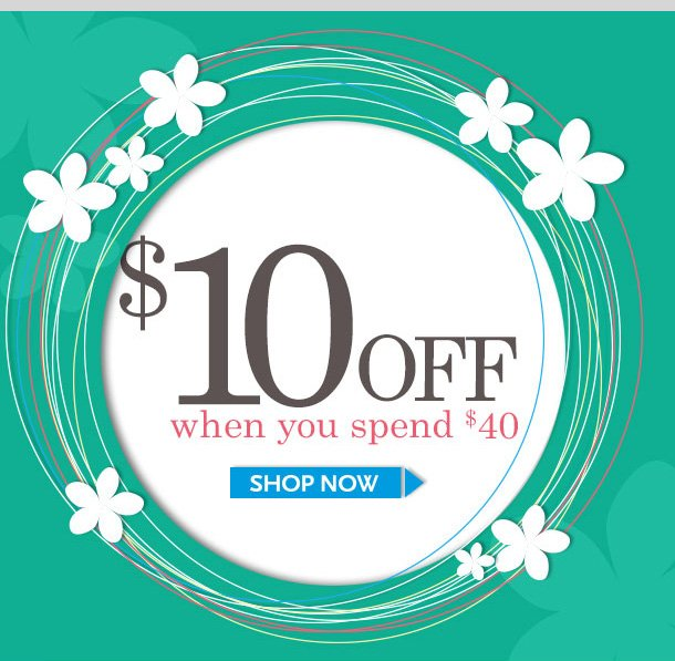 $10 off When You Spend $40! In-Stores and Online! Limited Time Only! Shop NOW!