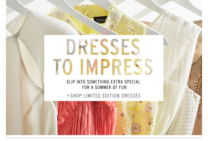 DRESSES TO IMPRESS - Shop Limited Edition Dresses