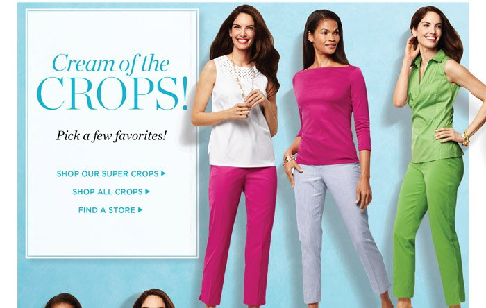 Cream of the crops! Pick a few favorites.  Shop our super crops. Shop all crops.  Find a Store.