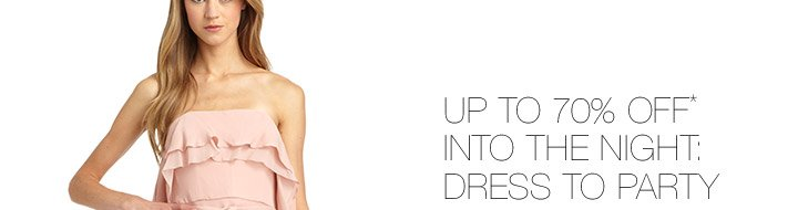 Up To 70% Off* Into The Night: Dress To Party