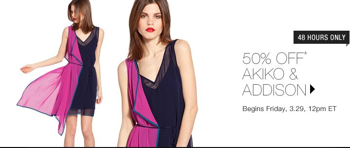 50% Off* Akiko & Addison...Shop Now