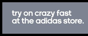 try on crazy fast at the adidas store