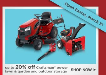 up to 20% off Craftsman® power lawn & garden and outdoor storage | SHOP NOW