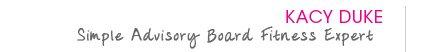 Kacy Duke - Simple Advisory Board Fitness Expert