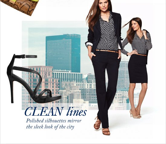 CLEAN LINES Polished silhouettes mirror  the sleek look of the city