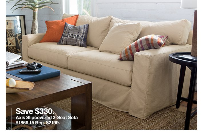 Save $330. Axis Slipcovered 2-Seat Sofa  $1869.15 Reg. $2199