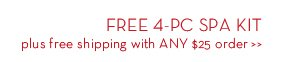 FREE 4-PC SPA KIT plus free shipping with ANY $25 order.