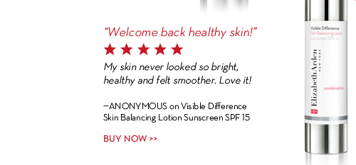 """Welcome back healthy skin!"" My skin never looked so bright, healthy and felt smoother. Love it! -Anonymous on Visible Difference Skin Balancing Lotion Sunscreen SPF 15. BUY NOW."