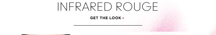 INFRARED ROUGE. Get The Look