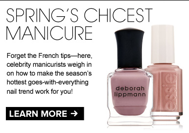 Spring's Chicest Manicure Forget the French tips—here, celebrity manicurists weigh in on how to make the season's hottest goes-with-everything nail trend work for you! LEARN MORE >>
