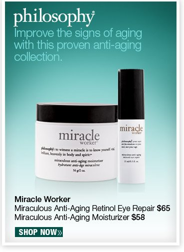 Philosophy Miracle Worker Miraculous Anti-Aging Retinol Eye Repair $65. Philosophy Miraculous Anti-Aging Moisturizer $58.