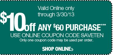 $10 off any $60 purchase. Use online coupon code SAVETEN. Valid through 3/30/13.