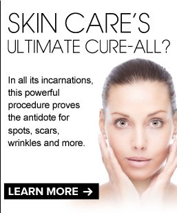 Skin Care's Ultimate Cure-All?  From spots to scars to wrinkles and rough texture, these in-office procedures (and at-home solutions) promise dramatic results.  LEARN  MORE >>