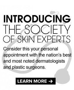 Introducing The Society of Skin Experts Consider this your personal appointment with the nation's best and most noted dermatologists! LEARN MORE >>