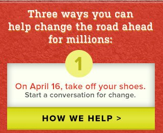 Three ways to help. 1. On April 16, take off your shoes.
