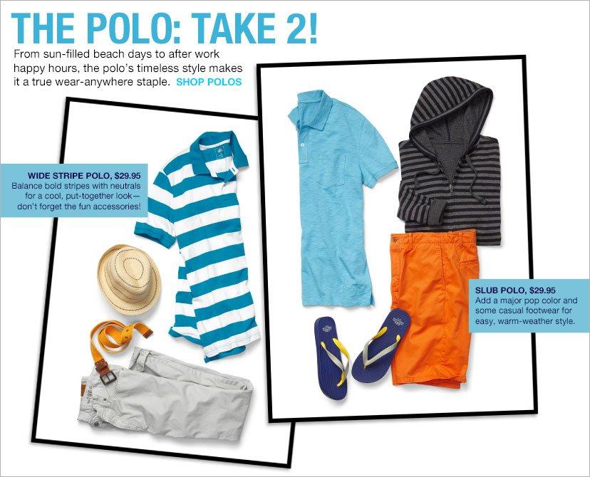 THE POLO: TAKE 2! | SHOP POLOS | WIDE STRIPE POLO, $29.95 | SLUB POLO, $29.95