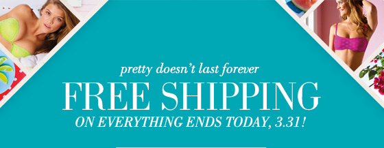 pretty doesn't last forever | Free Shipping On Everything Ends Today, 3.31!