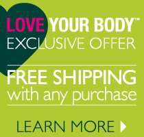 LOVE YOUR BODY Exclusive Offer -- FREE SHIPPING with any purchase -- Learn More
