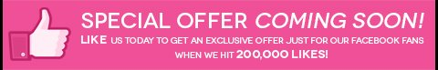Become a Facebook Fan and receive a special offer when we reach 200,000 fans!