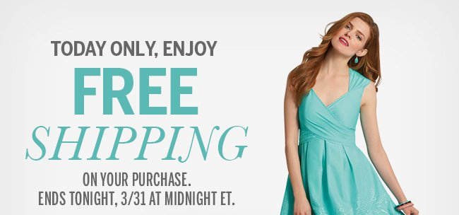Today Only, Enjoy Free Shipping on your purchase. Ends tonight, 3/31 at midnight ET.