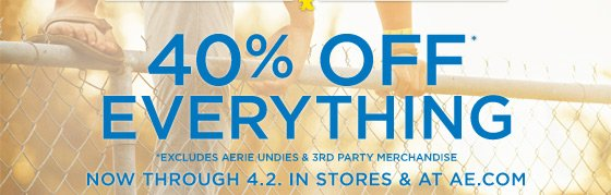 40% Off* Everything | *Excludes Aerie Undies & 3rd Party Merchandise | Now Through 4.2 In Stores & At AE.com