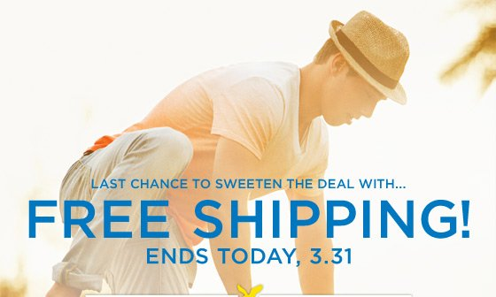 Last Chance To Sweeten The Deal With... Free Shipping! | Ends Today, 3.31