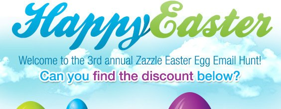 Happy Easter! Welcome to the 3rd Annual Zazzle Easter Egg Hunt! Can you find the discount Below? Psst - you may want to turn images on for this email, it'll really help you in the hunt!