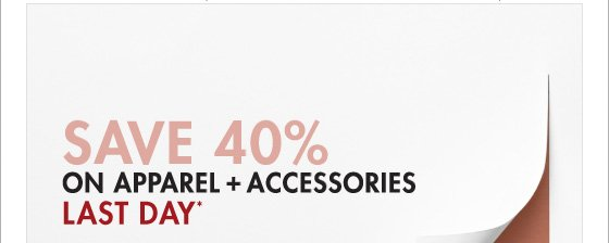 SAVE 40% ON APPAREL + ACCESSORIES LAST DAY* (*PROMOTION ENDS 03.31.13 AT 11:59 PM/PT. EXCLUDES UNDERWEAR, FRAGRANCE, HOME, SALE, SHOES AND SELECT HANDBAGS. NOT VALID ON PREVIOUS PURCHASES.)