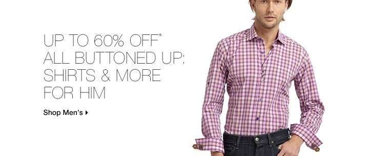 Up To 60% Off* All Buttoned Up: Shirts & More For Him