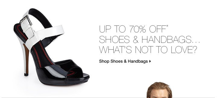 Up To 70% Off* Shoes & Handbags...What's Not To Love?