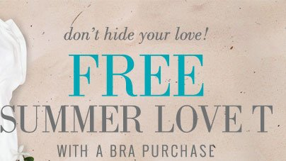 Don't hide your love! | Free Summer Love T | With A Bra Purchase