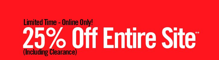 LIMITED TIME - ONLINE ONLY! 25% OFF ENTIRE SITE**