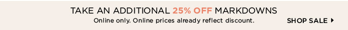 Take an Additional 25% OFF Markdowns