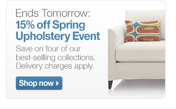 Ends Tomorow: 15% off Spring Upholstery  Event