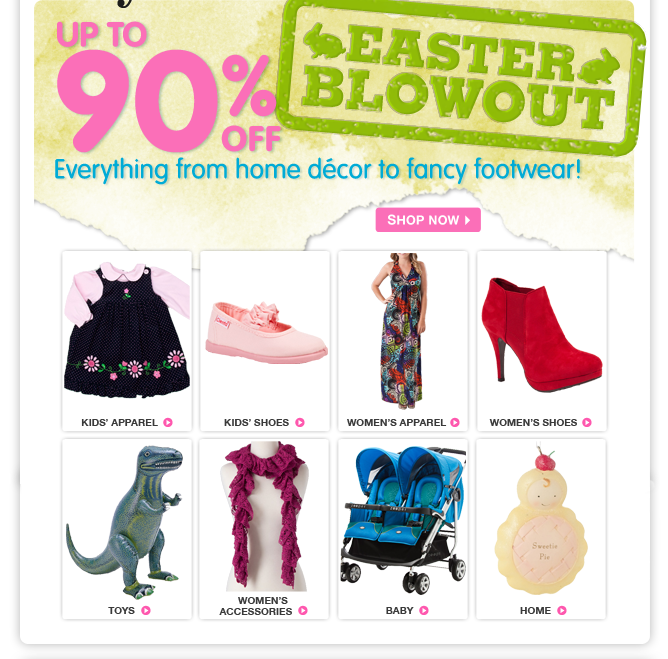 90% off for Easter! Shop Easter Blowouts for the best deals on kids' clothing, shoes, toys, decor and more.