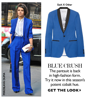 BLUE CRUSH The pantsuit is back in high-fashion form. Try it now in this season´s potent cobalt hue GET THE LOOK
