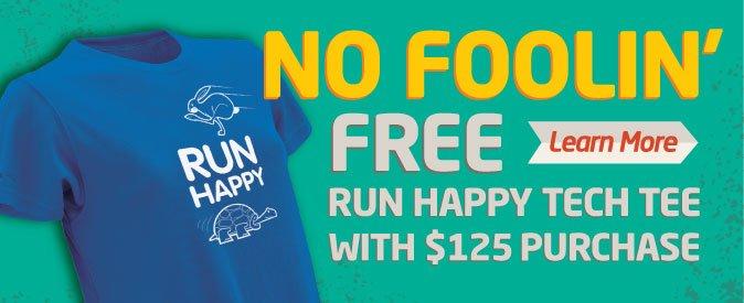 No foolin' - free Run Happy tech tee with $125 purchase
