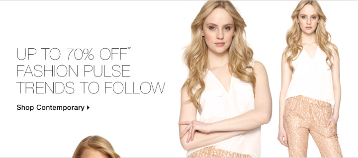 Up To 70% Off* Fashion Pulse: Trends To Follow