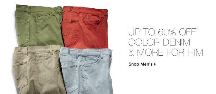 Up To 60% Off* Color Denim & More For Him