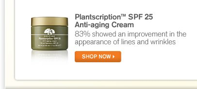 Plantscription SPF 25 Anti aging Cream 83 percent showed an improvement in the appearances of lines and wrinkles SHOP NOW