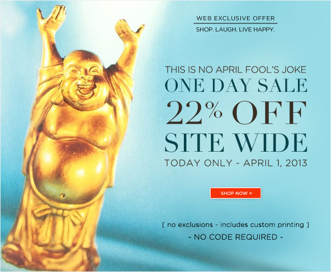 Only at PapyrusOnline.com:   This is no April Fool's Joke!  One Day Sale: 22% off Site-wide  Today Only - April 1st, 2013.   No exclusions. No code required.