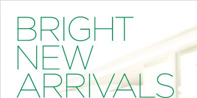 BRIGHT NEW ARRIVALS
