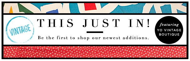 This just in. Be the first to shop our newest additions.