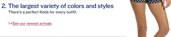 2. The largest variety of colors and styles. There's a perfect Keds for every outfit.