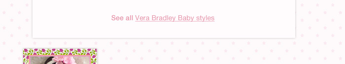 See all Vera Bradley Baby Styles